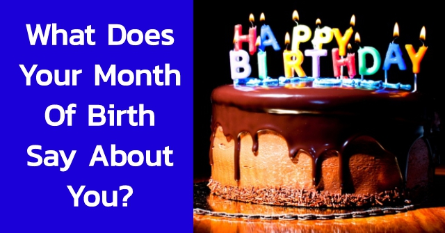 What Does Your Month Of Birth Say About You?