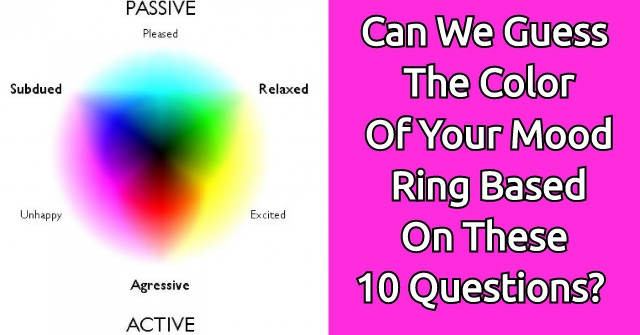 Can We Guess The Color Of Your Mood Ring Based On These 10 Questions?