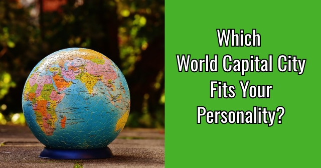 Which World Capital City Fits Your Personality?