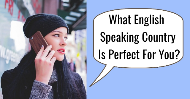 What English Speaking Country Is Perfect For You?