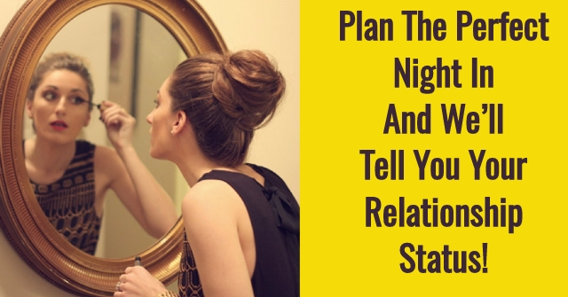 Plan The Perfect Night In And We'll Tell You Your Relationship Status!