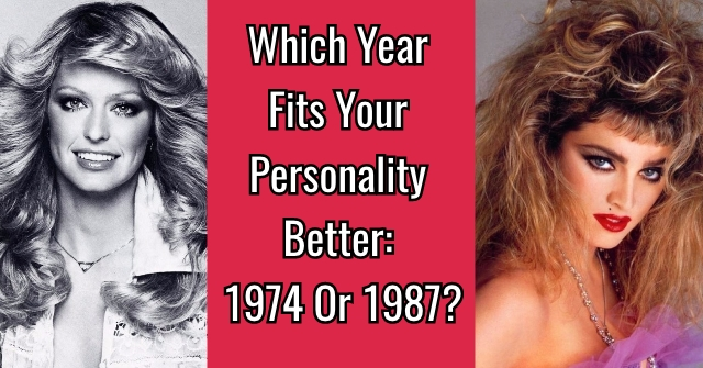 Which Year Fits Your Personality Better: 1974 Or 1987?