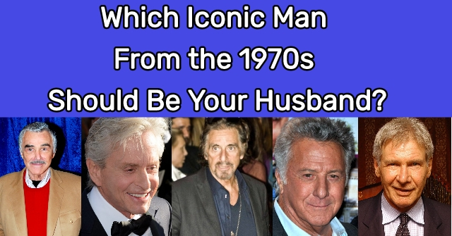 Which Iconic Man From the 1970s Should Be Your Husband?