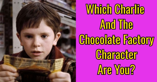 Which Charlie And The Chocolate Factory Character Are You?
