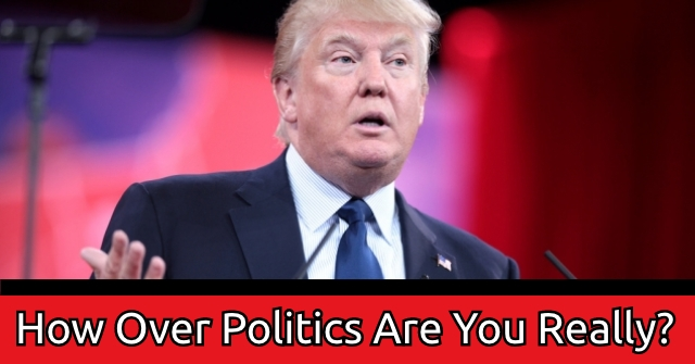 How Over Politics Are You Really?