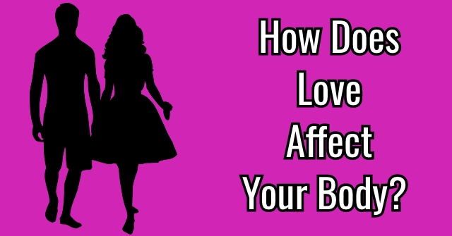 How Does Love Affect Your Body?