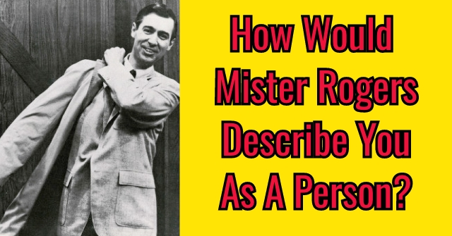 How Would Mister Rogers Describe You As A Person?