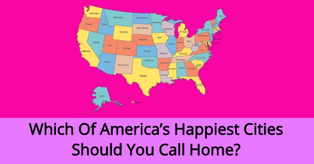 Which Of America S Happiest Cities Should You Call Home