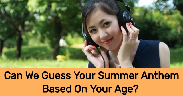 Can We Guess Your Summer Anthem Based On Your Age?