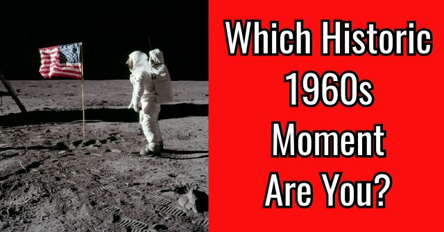 Historic Moment And Not One Single >> Which Historic 1960s Moment Are You Quizdoo