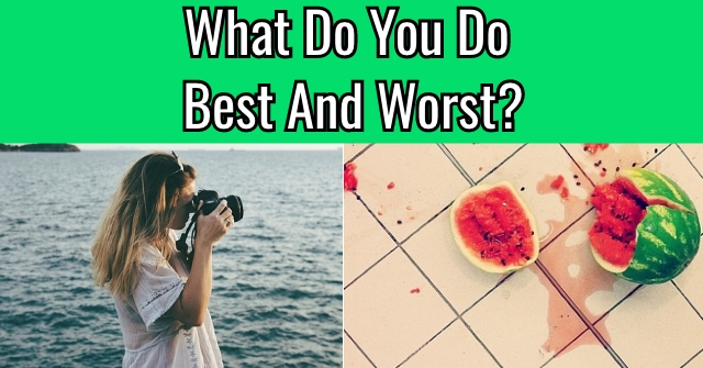 What Do You Do Best And Worst?