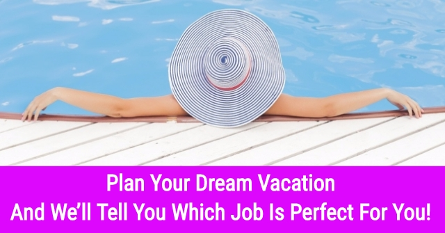 Plan Your Dream Vacation And We'll Tell You Which Job Is Perfect For You!