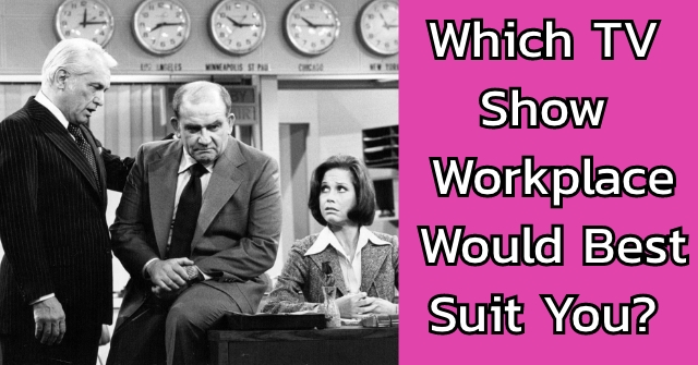 Which TV Show Workplace Would Best Suit You?