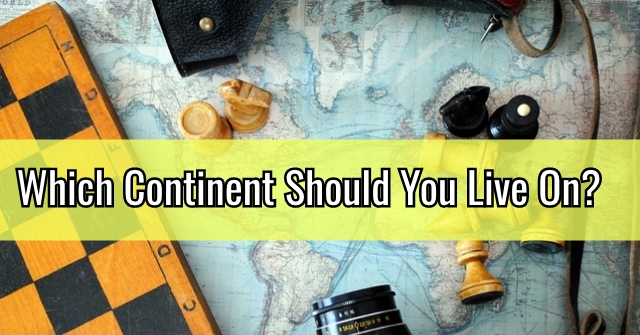 Which Continent Should You Live On?