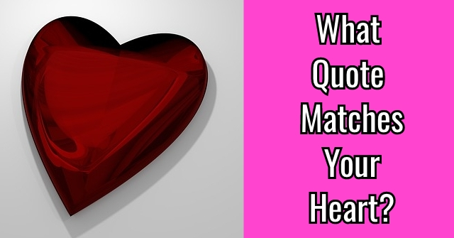 What Quote Matches Your Heart?