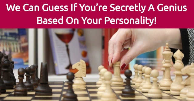 We Can Guess If You're Secretly A Genius Based On Your Personality!