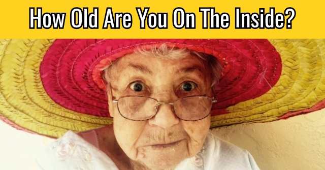 How Old Are You On The Inside?