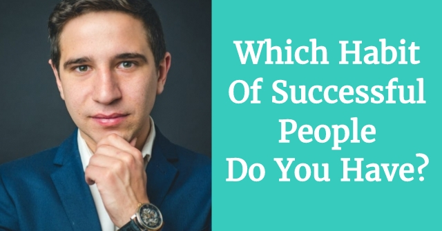 Which Habit Of Successful People Do You Have?