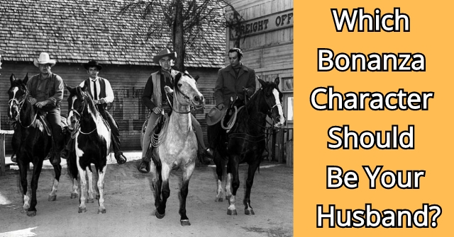 Which Bonanza Character Should Be Your Husband?