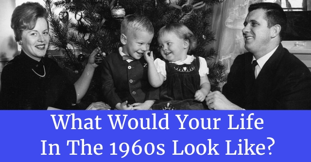 What Would Your Life In The 1960s Look Like?