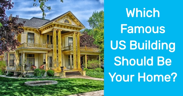 Which Famous US Building Should Be Your Home?