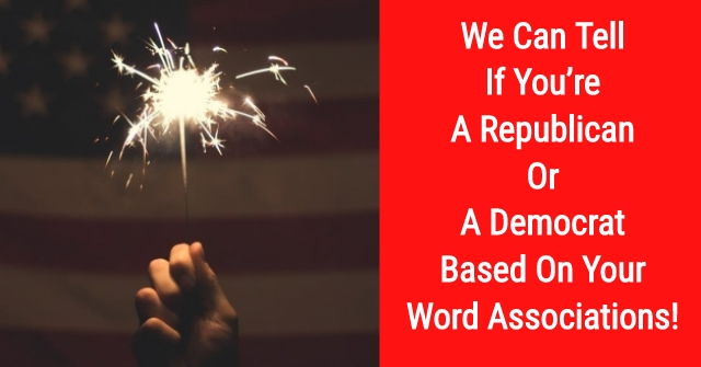 We Can Tell If You're A Republican Or A Democrat Based On Your Word Associations!