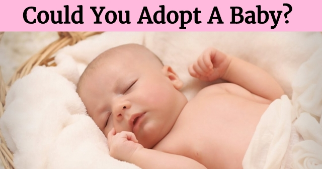 Could You Adopt A Baby?