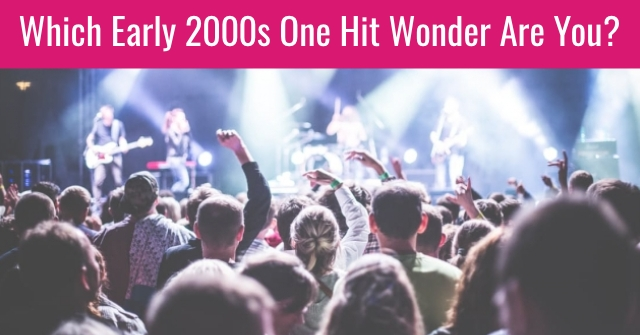 Which Early 2000s One Hit Wonder Are You?