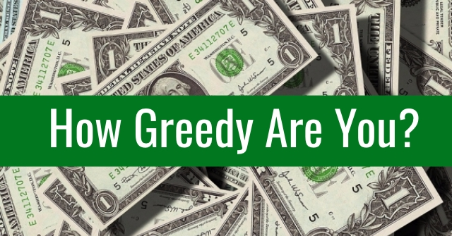 How Greedy Are You?