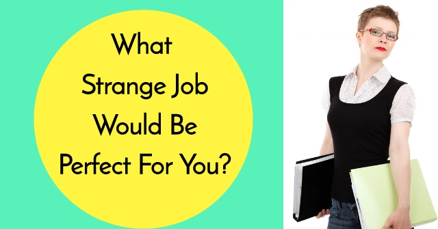 What Strange Job Would Be Perfect For You?