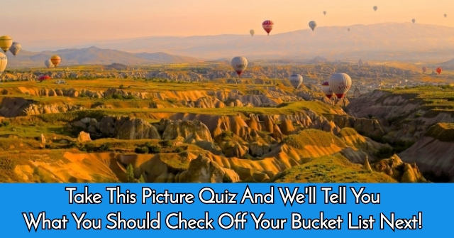 Take This Picture Quiz And We'll Tell You What You Should Check Off Your Bucket List Next!