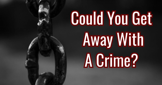 Could You Get Away With A Crime?