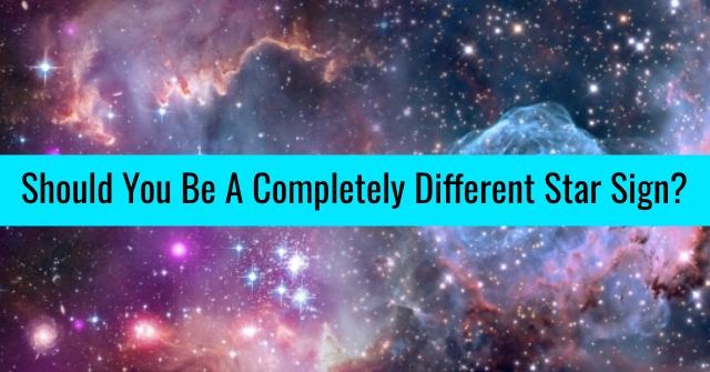 Should You Be A Completely Different Star Sign?