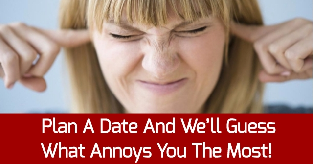 Plan A Date And We'll Guess What Annoys You The Most!