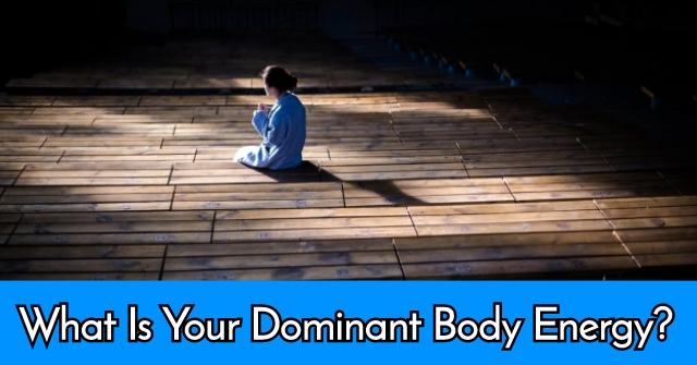 What Is Your Dominant Body Energy?