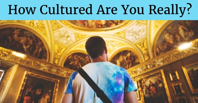 How Cultured Are You Really?