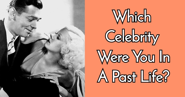 Which Celebrity Were You In A Past Life?