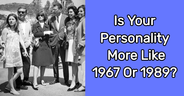 Is Your Personality More Like 1967 Or 1989?