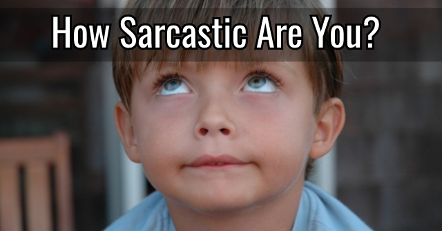 How Sarcastic Are You?