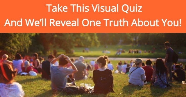 Take This Visual Quiz And We'll Reveal One Truth About You!