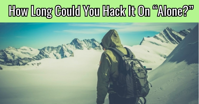 "How Long Could You Hack It On ""Alone?"""