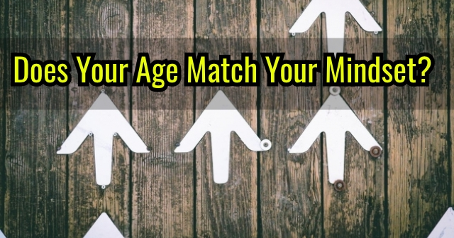 Does Your Age Match Your Mindset?