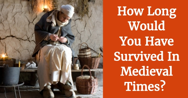 How Long Would You Have Survived In Medieval Times?