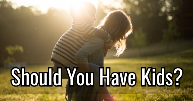 Should You Have Kids?