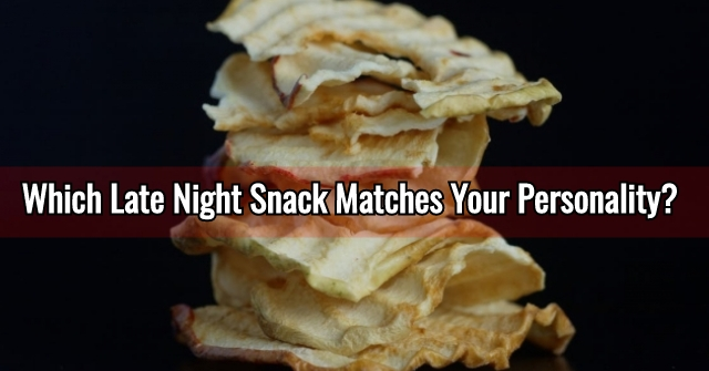 Which Late Night Snack Matches Your Personality?
