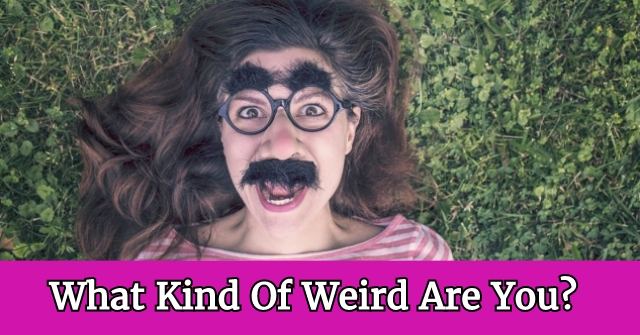 What Kind Of Weird Are You?