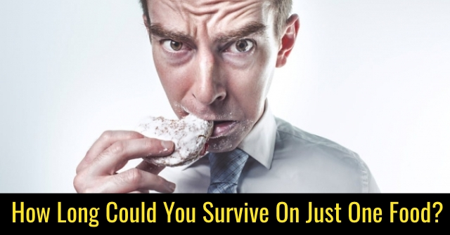 How Long Could You Survive On Just One Food?