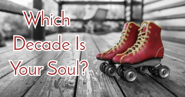 Which Decade Is Your Soul?