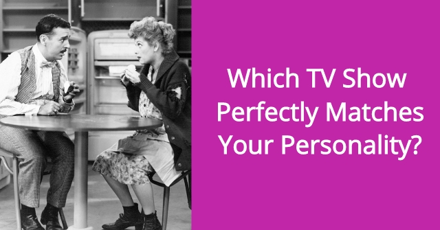 Which TV Show Perfectly Matches Your Personality?