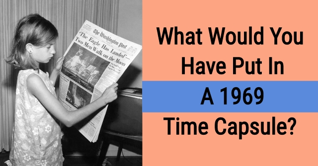 What Would You Have Put In a 1969 Time Capsule?